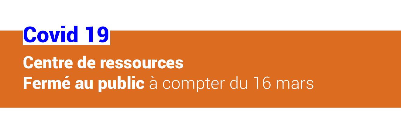 Centre de ressources Fermé au public à compter du 16 mars